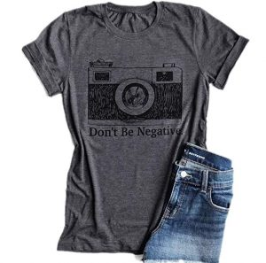 don't be negative one of the gifts for photographers tshirt